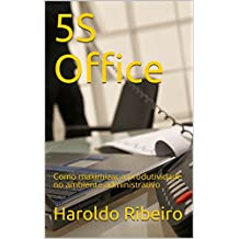 5S Office: Como maximizar a produtividade no ambiente administrativo (Portuguese Edition)