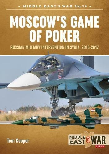 Moscow's Game of Poker: Russian Military Intervention in Syria, 2015-2017 (Middle East@War) (Money In The Middle Of Poker Table)