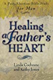 Healing a Father's Heart, Linda Cochrane and Kathy Jones, 0801057221