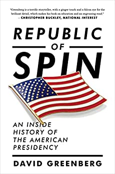 Republic of Spin: An Inside History of the American Presidency by [Greenberg, David]