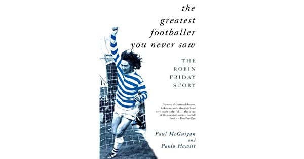 Amazon.com: The Greatest Footballer You Never Saw: The Robin ...