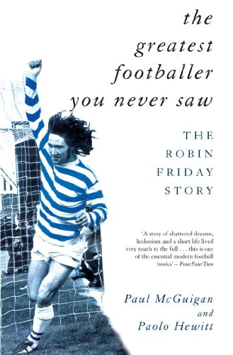The Greatest Footballer You Never Saw: The Robin Friday Story (Mainstream Sport) (George Best And Pele)