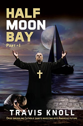 Crime Fiction: Half Moon Bay: Drug smuggling catholic saints investing into America's future.