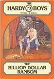 The Billion Dollar Ransom (The Hardy Boys, Book 73)