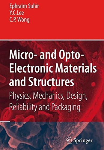 Download Micro And Optoelectronic Materials And Structures: Physics, Mechanics, Design, Reliability, Packaging, Volumes 1 PDF