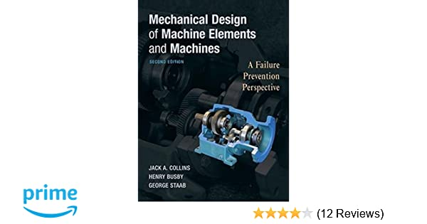 Mechanical design of machine elements and machines a failure mechanical design of machine elements and machines a failure prevention perspective jack a collins henry r busby george h staab 9780470413036 fandeluxe Image collections