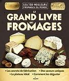 le grand livre des fromages les 750 meilleurs fromages du monde french edition