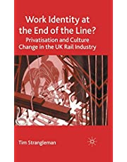 Work Identity at the End of the Line?: Privatisation and Culture Change in the UK Rail Industry