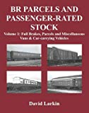 BR Parcels and Passenger-Rated Stock: Full Brakes, Parcels & Miscellaneous Vans and Car-carrying Vehicles Vol 1