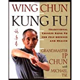 Wing Chun Kung Fu: Traditional Chinese Kung Fu for Self-Defense and Health
