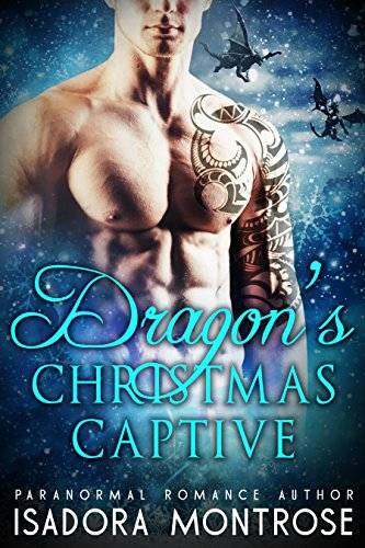 Dragon's Christmas Captive: A Viking Dragon Fantasy Romance (Lords of the Dragon Islands Book 6) by [Montrose, Isadora]