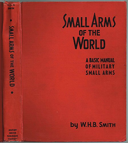 Small Arms of the World, A Basic Manual of Military Small Arms, fourth edition revised (Small Military Arms)