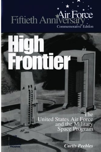 High Frontier: The U.S. Air Force and the Military Space Program