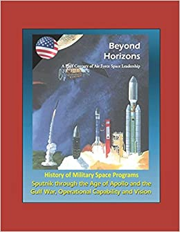 Beyond horizons : a half century of Air Force space leadership
