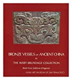 Bronze Vessels of Ancient China in the Avery Brundage Collection, Rene-Yvon L. D'Argence, 0295966483
