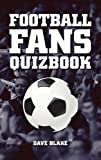 The Football Fans Quizbook, Dave Blake, 1905411324