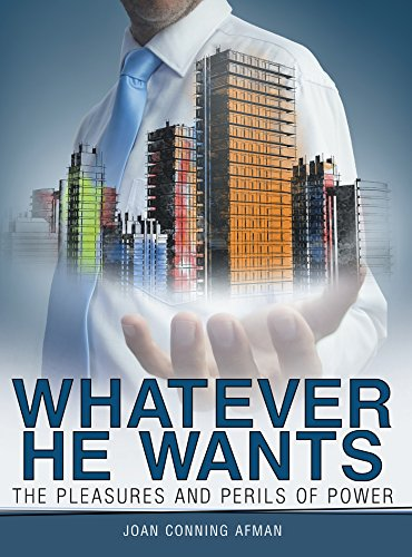 Whatever He Wants: The Pleasures and Perils of Power by [Afman, Joan Conning]
