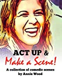 Act up and Make a Scene!, Annie Wood, 1484848802