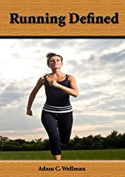 Running Defined: Different Postures To Improve Your Running, Breathing Tips When Running, Running And Weight Loss (English Edition)