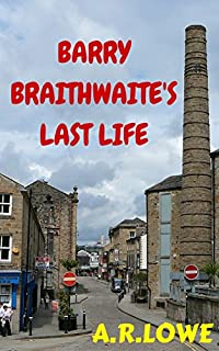 Barry Braithwaite's Last Life: A Story Of Redemption by A R Lowe ebook deal