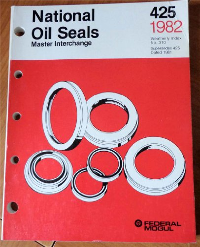 Federal-Mogul National Oil Seals Master Interchange Catalog 425 1982 Weatherly Index No. 310 (Supercedes 425 Dated 1982)