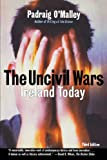 Front cover for the book The Uncivil Wars: Ireland Today by Padraig O'Malley
