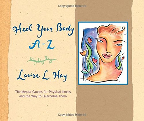 Heal Your Body A-Z: The Mental Causes for Physical Illness and the Way to Overcome Them from Hay House