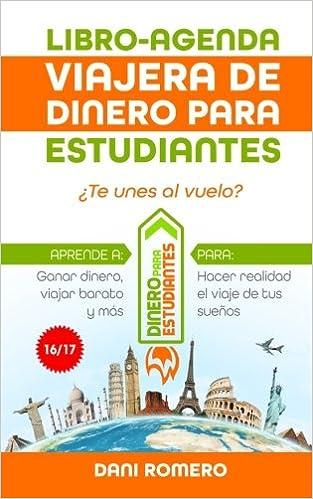 Libro-Agenda viajera de Dinero Para Estudiantes Curso 16/17: Aprende a viajar barato y ganar dinero para hacer el viaje que siempre quisiste: Volume 17