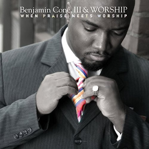 Benjamin Cone, III - When Praise Meets Worship (2013)