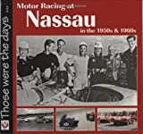 Motor Racing at Nassau in the 1950s and 1960s (Those Were the Days ... )