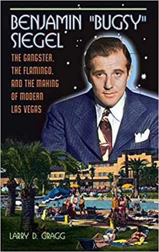 amazon com benjamin bugsy siegel the gangster the flamingo and