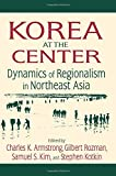 img - for Korea at the Center: Dynamics of Regionalism in Northeast Asia book / textbook / text book