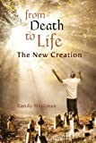 From Death to Life - the New Creation, Randy Meulman, 1478700777