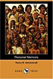 Personal Memoirs of a Residence of Thirty Years with the Indian Tribes on the American Frontiers, Henry R. Schoolcraft, 1406539198