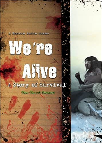We're Alive: A Story of Survival - Season Three (A Full Cast