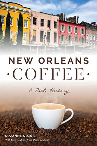 New Orleans Coffee: A Rich History (American Palate) by Suzanne Stone