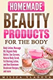 homemade beauty products for the body body lotion massage oil organic body butter sun screens natural body scrub fat burning lotion and non aluminum more diy homemade beauty products book 4