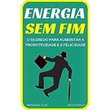 Energia Sem Fim: O Segredo Para Aumentar a Produtividade e a Felicidade (Imparavel.club Livro 12)