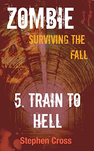 Train to Hell (ZOMBIE: Surviving The Fall Book 5) by [Cross, Stephen]