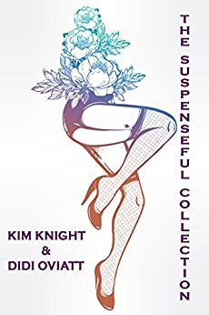 The Suspenseful Collection Volume One: Eight Suspenseful Short Stories Across Multiple Genres. by [Knight, Kim, Oviatt, Didi]
