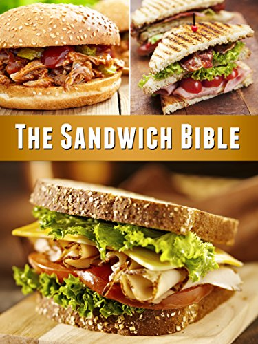 The Sandwich Bible: The 90 Best Sandwich Recipes in the Universe by The Sandwich Gods, Julie Hatfield