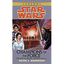 Champions of the Force: Star Wars Legends (The Jedi Academy)