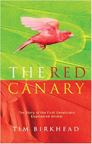 The Red Canary: The Story of the First Genetically Engineered Animal