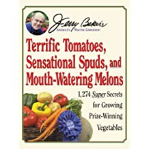 Jerry Baker's Terrific Tomatoes, Sensational Spuds, and Mouth-Watering Melons: 1,274 Super Secrets for Growing Prize-Winning Vegetables