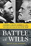 img - for Battle of Wills: Ulysses S. Grant, Robert E. Lee, and the Last Year of the Civil War book / textbook / text book