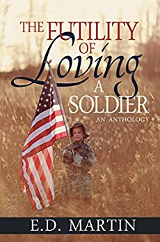 The Futility of Loving a Soldier by [Martin,E.D.]
