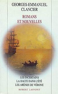Romans et nouvelles : Les Incertains ; La Halte dans l'été ; Les Arènes de Vérone.