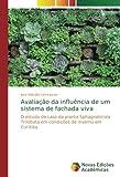 Avaliação da influência de um sistema de fachada viva: O estudo de caso da planta Sphagneticola Trilobata em condições de inverno em Curitiba (Portuguese Edition)