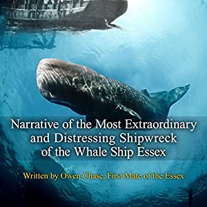 Narrative of the Most Extraordinary and Distressing Shipwreck of the Whaleship Essex Audiobook