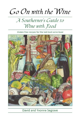 Go on with the Wine: A Southerner's Guide to Wine with Food (Gluten-free Recipes for the Laid-back Wine Lover)